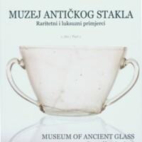 Muzej antičkog stakla : raritetni i luksuzni primjerci. Dio 1 : Zdjelice, tanjuri, čaše i šalice
