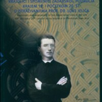 Krajolici i spomenici zadarskog područja krajem 19. i početkom 20. st. u istraživanjima prof. dr. Luke Jelića : katalog izložbe